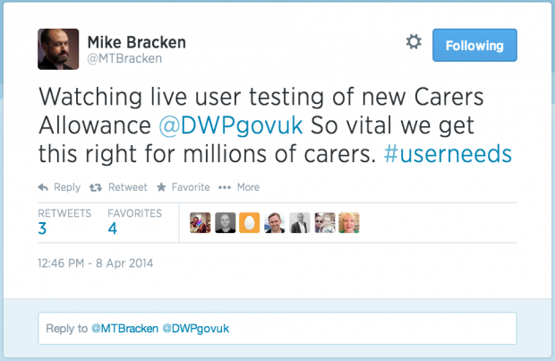 "A tweet in which Mike Bracken says: ""Watching live user testing of new Carers Allowance @DWPgovuk So vital we get this right for millions of carers. #userneeds"""