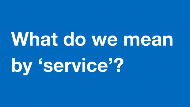 Graphic displaying the text 'What do we mean by service?'