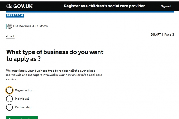 Screenshot of a draft Gov dot UK page. At the top of the page the text reads: Register as a children's social care provider. On the main portion of the screen there is a question: What type of business do you want to apply as? Underneath users have the option to select either 'Organisation', 'Individual', or 'Partnership'.